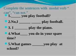"""Complete the sentences with modal verb """" can"""", """"can not."""" 1._____ you play fo"""