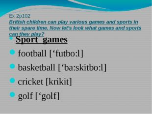 Ex 2p102 British children can play various games and sports in their spare ti