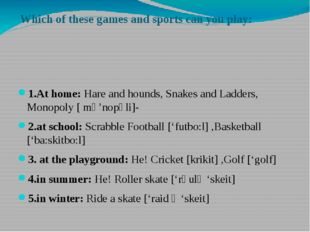 Which of these games and sports can you play: 1.At home: Hare and hounds, Sna