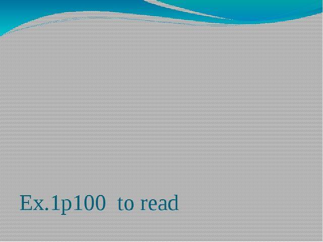 Ex.1p100 to read