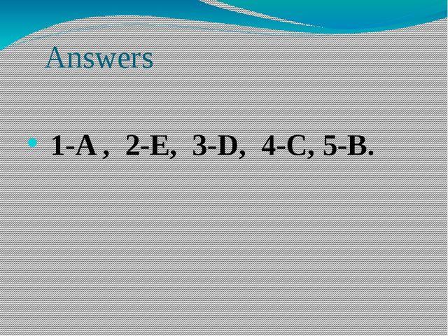 Answers 1-A , 2-E, 3-D, 4-C, 5-B.