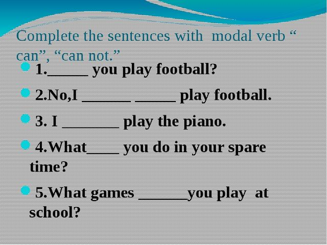 """Complete the sentences with modal verb """" can"""", """"can not."""" 1._____ you play fo..."""