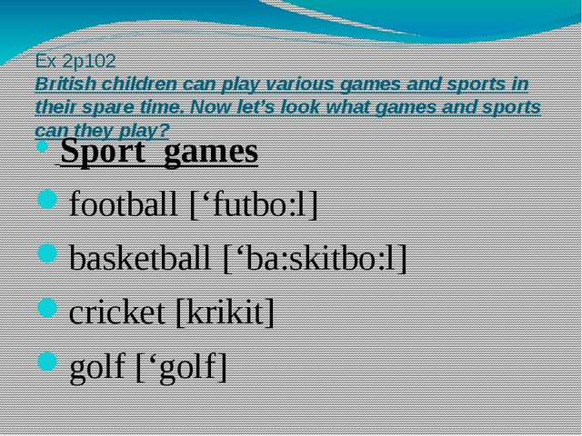 Ex 2p102 British children can play various games and sports in their spare ti...