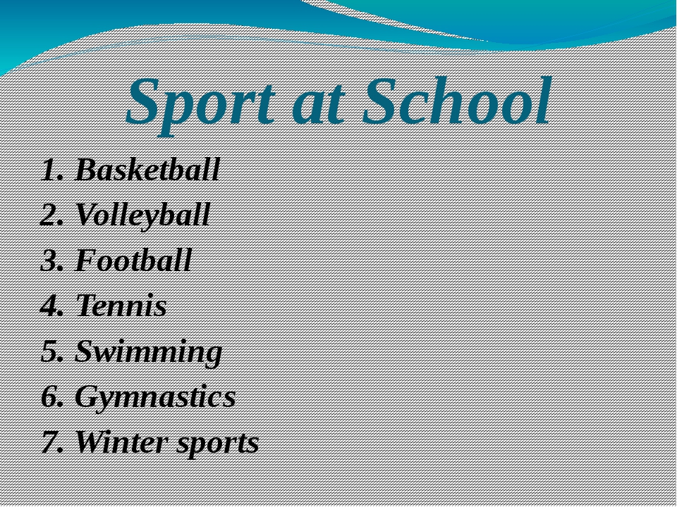 Sport at School 1. Basketball 2. Volleyball 3. Football 4. Tennis 5. Swimming...