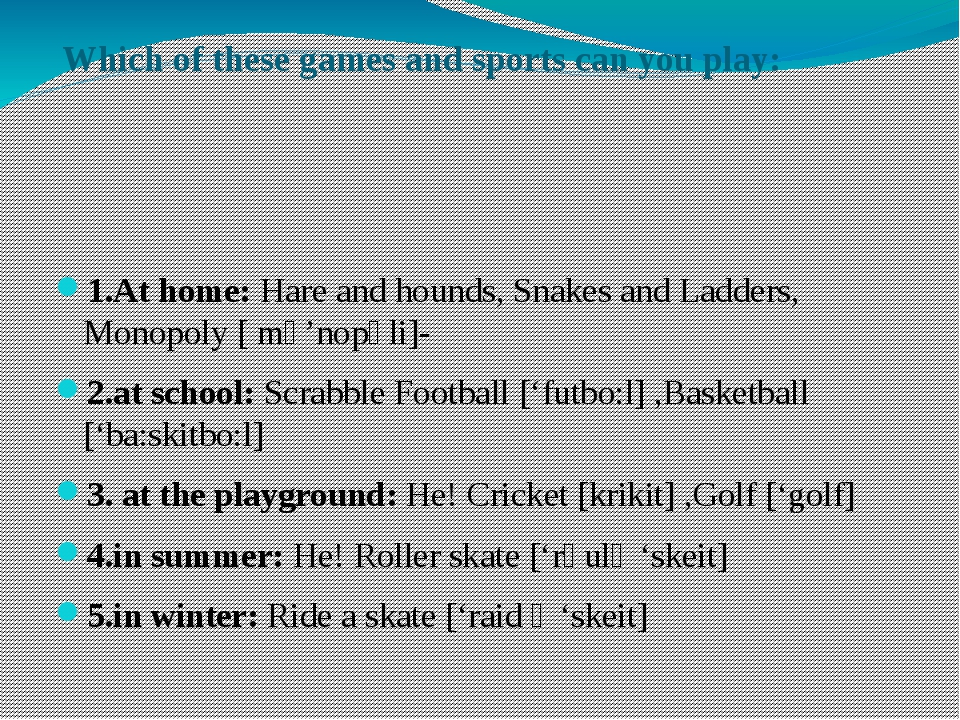 Which of these games and sports can you play: 1.At home: Hare and hounds, Sna...