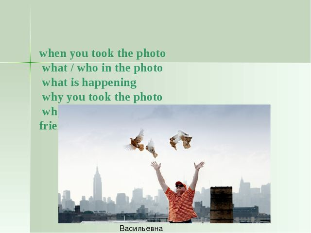 when you took the photo what / who in the photo what is happening why you to...