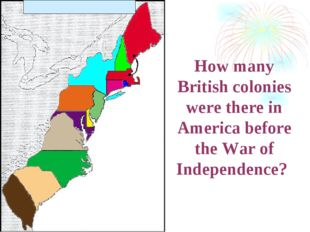 How many British colonies were there in America before the War of Independence?