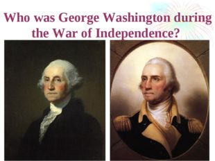 Who was George Washington during the War of Independence?