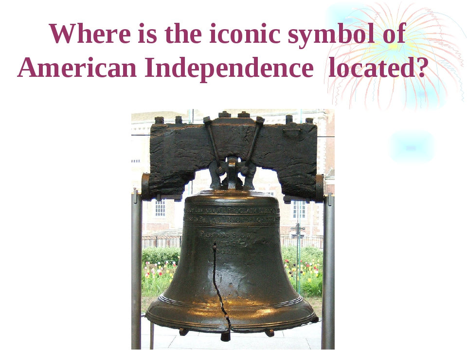 Where is the iconic symbol of American Independence located?
