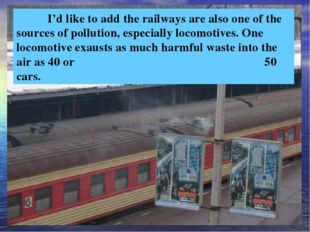I'd like to add the railways are also one of the sources of pollution, espec