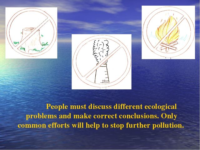 People must discuss different ecological problems and make correct conclusio...