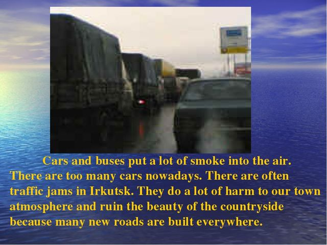 Cars and buses put a lot of smoke into the air. There are too many cars nowa...