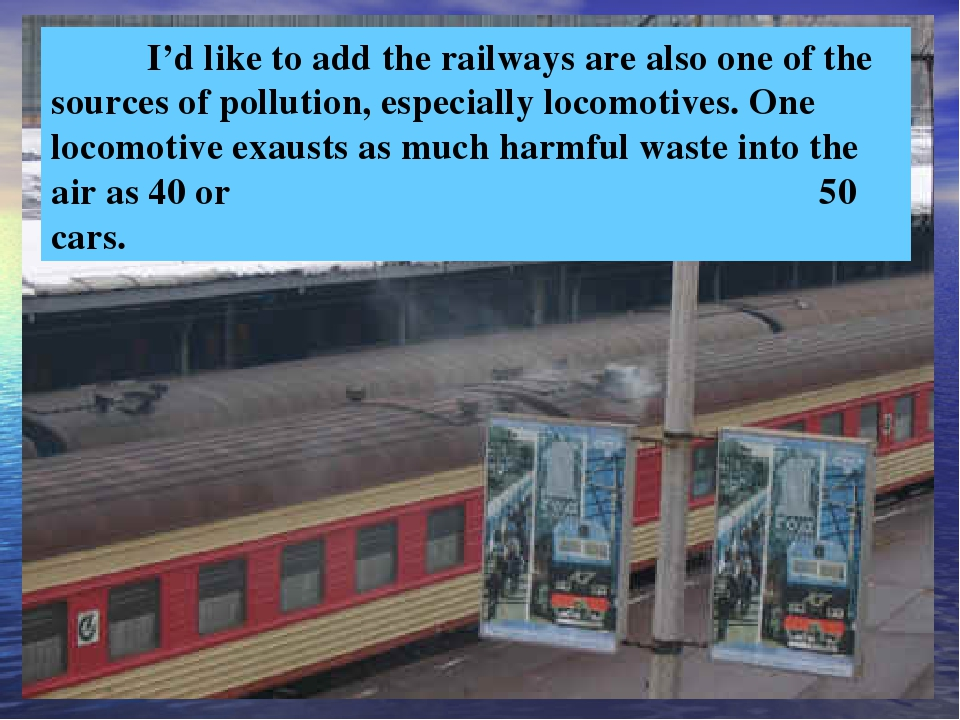 I'd like to add the railways are also one of the sources of pollution, espec...