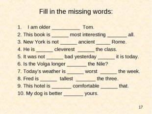 Fill in the missing words: I am older __________ Tom. 2. This book is ______