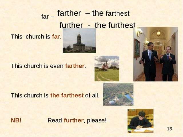 far – farther – the farthest further - the furthest This church is far. This...
