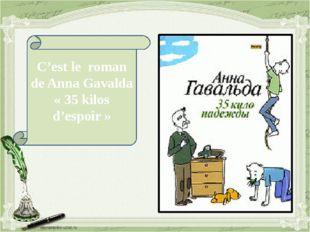 C'est le roman de Anna Gavalda «35 kilos d'espoir»