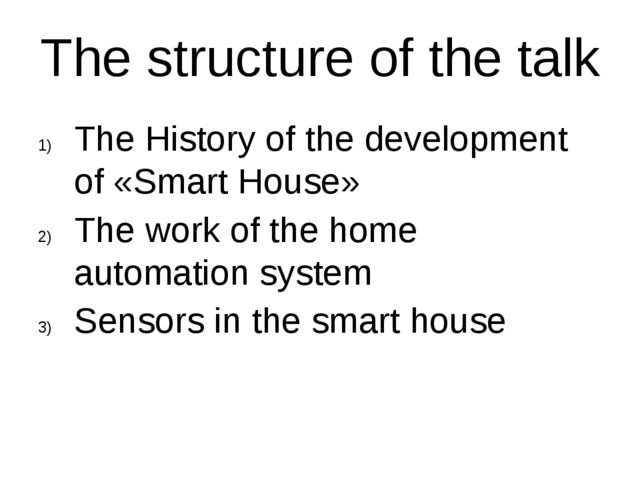 The structure of the talk The History of the development of «Smart House» The...