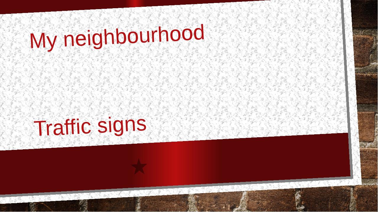 My neighbourhood Traffic signs