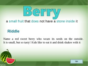 a small fruit that does not have a stone inside it Name a red sweet berry who