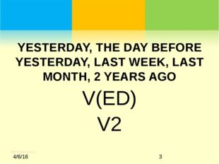 YESTERDAY, THE DAY BEFORE YESTERDAY, LAST WEEK, LAST MONTH, 2 YEARS AGO V(ED