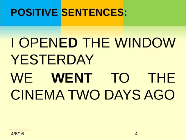 POSITIVE SENTENCES: I OPENED THE WINDOW YESTERDAY WE WENT TO THE CINEMA TWO...