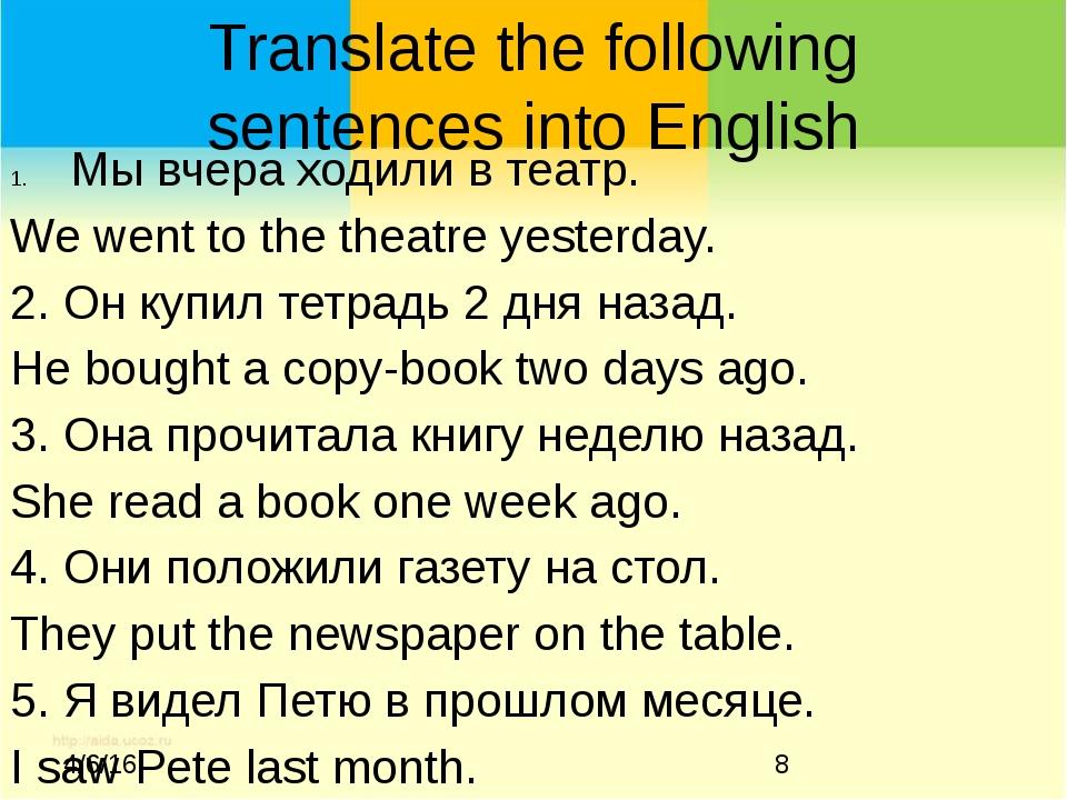 Translate the following sentences into English Мы вчера ходили в театр. We we...