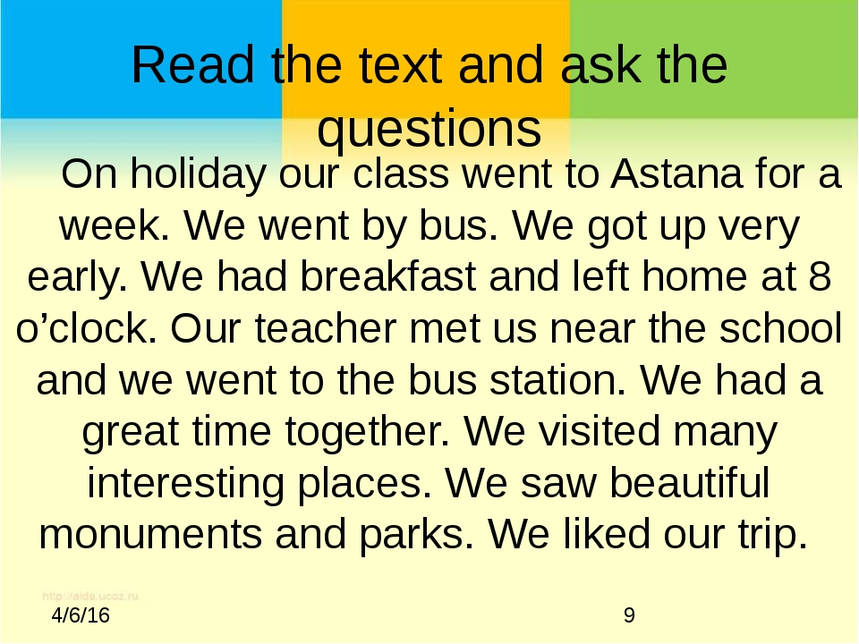 Read the text and ask the questions On holiday our class went to Astana for a...