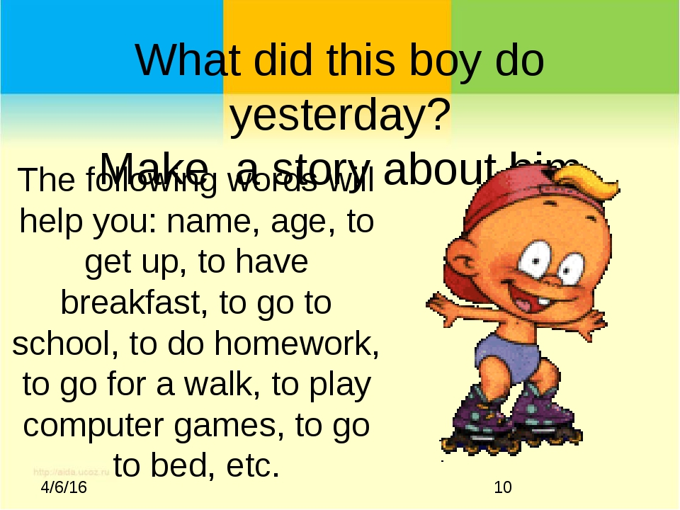 What did this boy do yesterday? Make a story about him The following words wi...