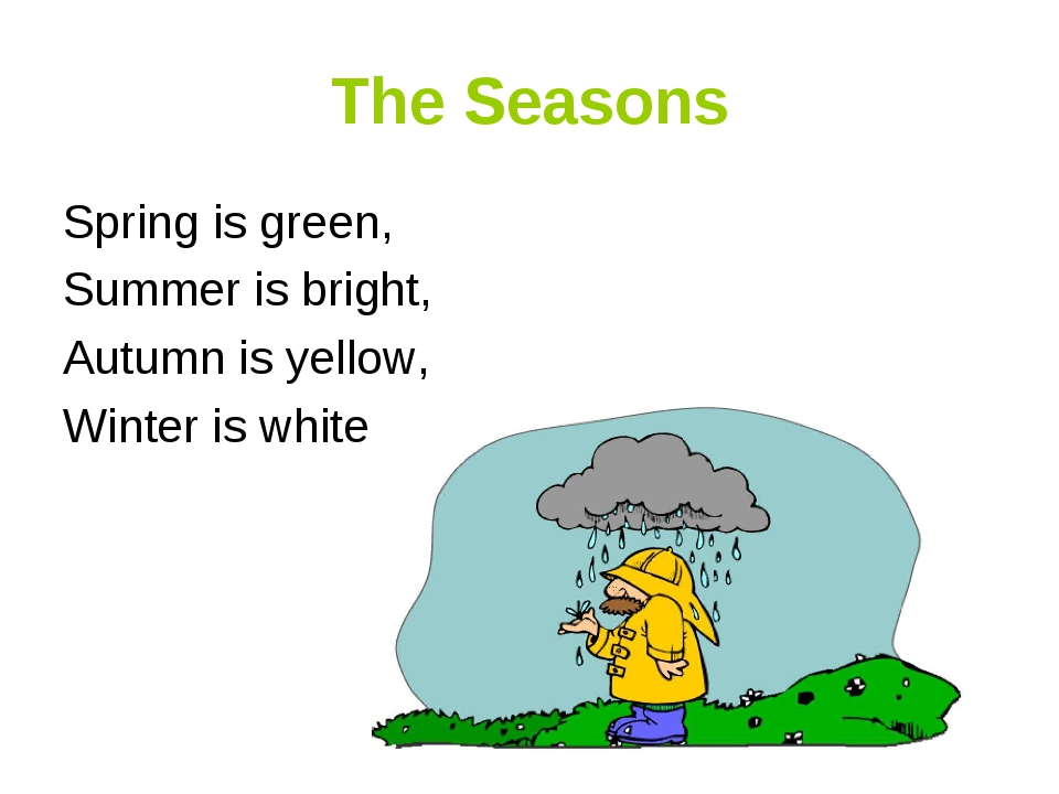 The Seasons Spring is green, Summer is bright, Autumn is yellow, Winter is wh...