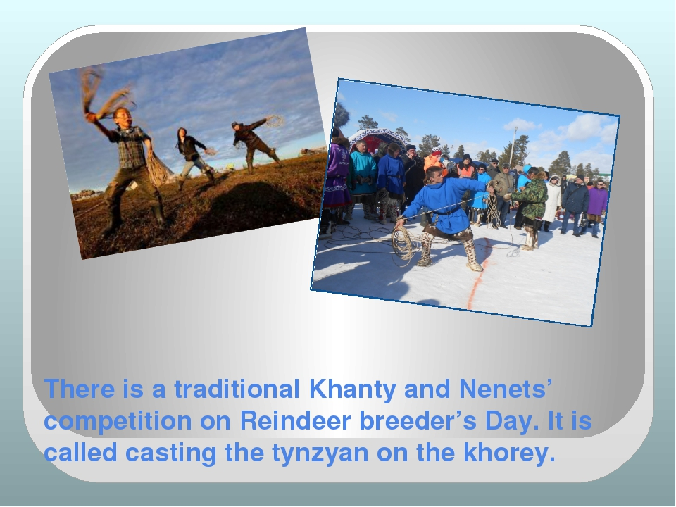 There is a traditional Khanty and Nenets' competition on Reindeer breeder's D...