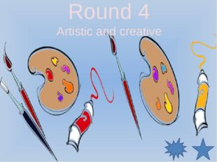 Round 4 Artistic and creative