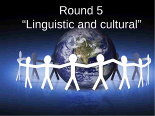 "Round 5 ""Linguistic and cultural"""