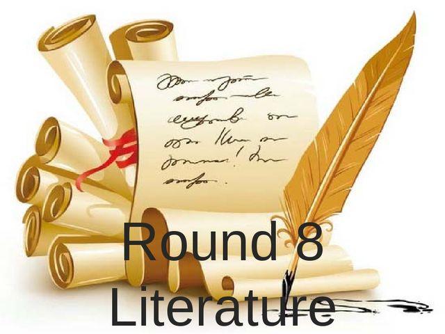Round 8 Literature