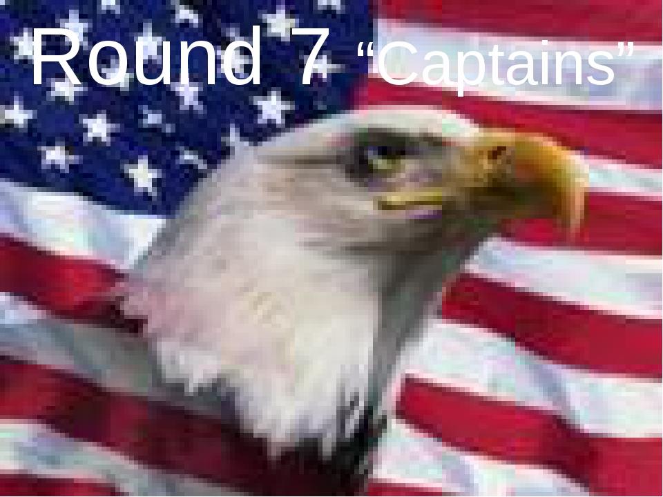 """Round 7 """"Captains"""""""