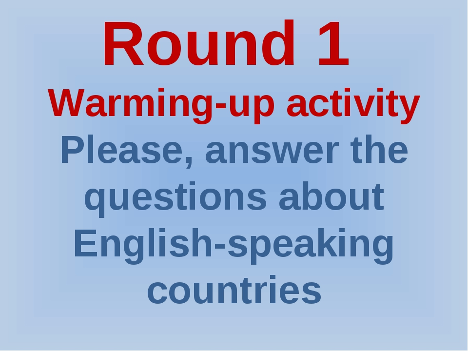 Round 1 Warming-up activity Please, answer the questions about English-speaki...
