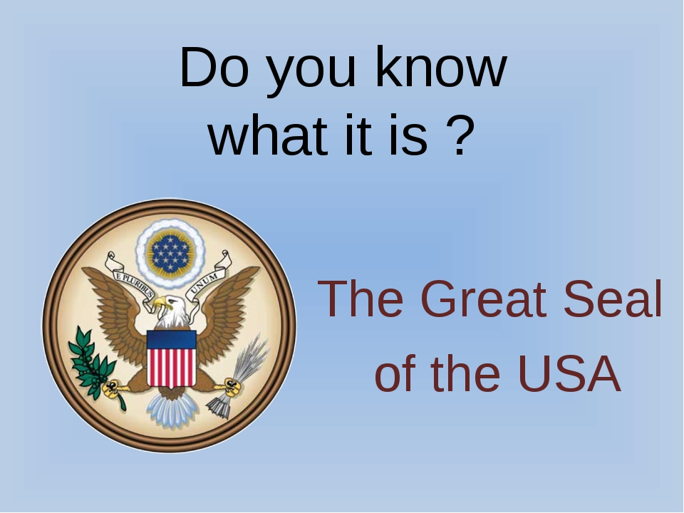 Do you know what it is ? The Great Seal of the USA