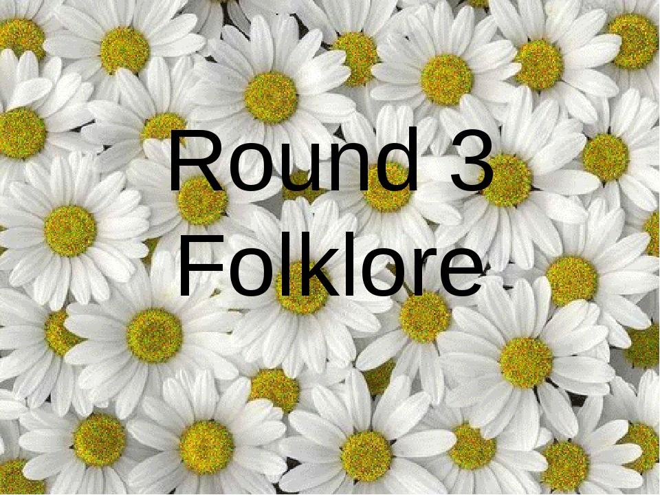 Round 3 Folklore