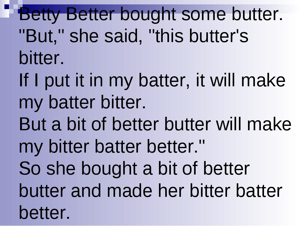 "Betty Better bought some butter. ""But,"" she said, ""this butter's bitter. If I..."