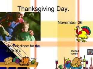 November 26 harvest Stuffed turkey corn People cook dinner for the whole fami