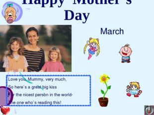 Happy Mother`s Day March Love you, Mummy, very much, So here`s a great big ki