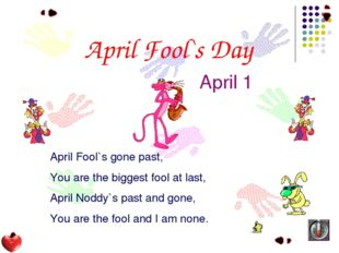 April Fool`s Day April 1 April Fool`s gone past, You are the biggest fool at