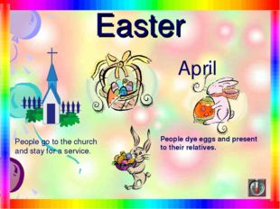 Easter April People go to the church and stay for a service. People dye eggs