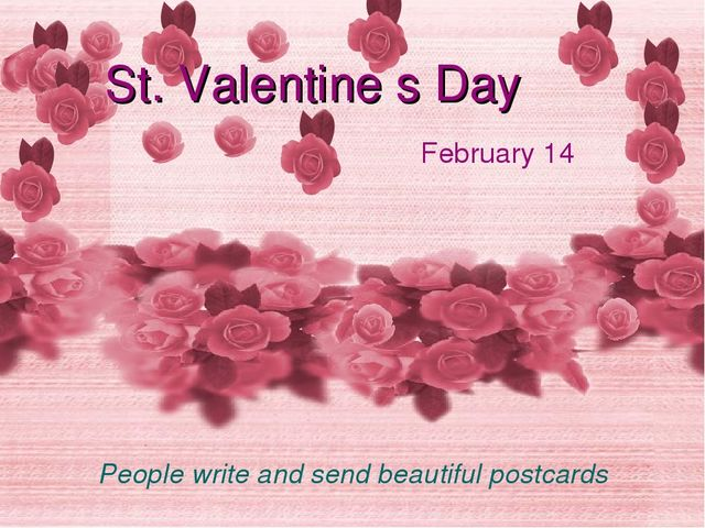 February 14 St. Valentine s Day People write and send beautiful postcards
