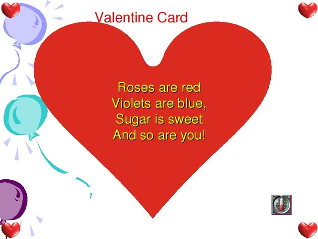Roses are red Violets are blue, Sugar is sweet And so are you! Valentine Card