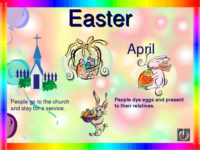 Easter April People go to the church and stay for a service. People dye eggs...