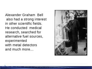 Alexander Graham Bell also had a strong interest in other scientific fields.
