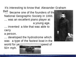 It's interesting to know that Alexander Graham Bell …. … became one of the f