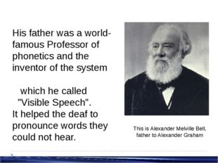 His father was a world-famous Professor of phonetics and the inventor of the