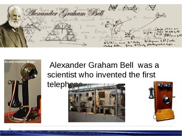 Alexander Graham Bell was a scientist who invented the first telephone. http...