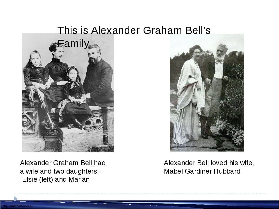 Alexander Graham Bell had a wife and two daughters : Elsie (left) and Marian...